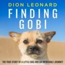 Finding Gobi (Main edition) : The True Story of a Little Dog and an Incredible Journey - eAudiobook