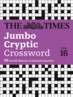 The Times Jumbo Cryptic Crossword Book 16 : 50 World-Famous Crossword Puzzles - Book