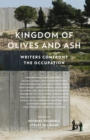 Kingdom of Olives and Ash: Writers Confront the Occupation - eBook