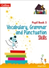 Vocabulary, Grammar and Punctuation Skills Pupil Book 5 - Book