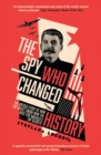The Spy Who Changed History : The Untold Story of How the Soviet Union Won the Race for America's Top Secrets - Book