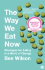 The Way We Eat Now : Strategies for Eating in a World of Change - Book