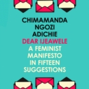 Dear Ijeawele, Or A Feminist Manifesto In Fifteen Suggestions - eAudiobook