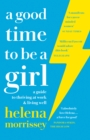 A Good Time to be a Girl : Don'T Lean in, Change the System - Book