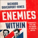 Enemies Within : Communists, the Cambridge Spies and the Making of Modern Britain - eAudiobook