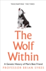 The Wolf Within : The Astonishing Evolution of the Wolf into Man's Best Friend - Book