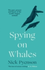 Spying on Whales : The Past, Present and Future of the World's Largest Animals - Book