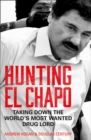 Hunting El Chapo : Taking Down the World's Most-Wanted Drug-Lord - Book