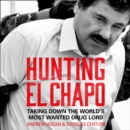 Hunting El Chapo : Taking Down the World's Most-Wanted Drug-Lord - eAudiobook