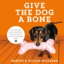 Give the Dog a Bone : Over 40 Healthy Home-Cooked Treats, Meals and Snacks for Your Four-Legged Friend - Book