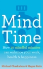 Mind Time: How ten mindful minutes can enhance your work, health and happiness - eBook