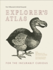 Explorer's Atlas : For the Incurably Curious - Book