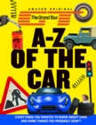 The Grand Tour A-Z of the Car : Everything You Wanted to Know About Cars and Some Things You Probably Didn'T - Book