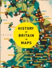 History of Britain in Maps : Over 90 Maps of Our Nation Through Time - Book