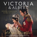 Victoria and Albert - A Royal Love Affair : Official Companion to the ITV Series - eAudiobook