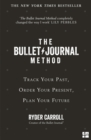 The Bullet Journal Method: Track Your Past, Order Your Present, Plan Your Future - eBook