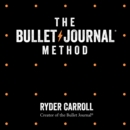The Bullet Journal Method: Track Your Past, Order Your Present, Plan Your Future - eAudiobook