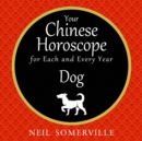 Your Chinese Horoscope for Each and Every Year - Dog - eAudiobook