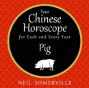 Your Chinese Horoscope for Each and Every Year - Pig - eAudiobook
