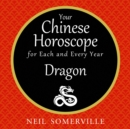 Your Chinese Horoscope for Each and Every Year - Dragon - eAudiobook