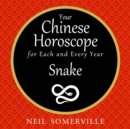 Your Chinese Horoscope for Each and Every Year - Snake - eAudiobook