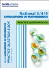 National 3/4/5 Applications of Maths Practice Question Book : Extra Practice for Curriculum for Excellence (Cfe) Topics - Book