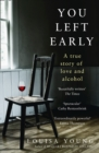 You Left Early: A True Story of Love and Alcohol - eBook