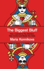 The Biggest Bluff : How I Learned to Pay Attention, Master Myself, and Win - Book
