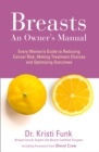 Breasts : An Owner's Manual: Every Woman's Guide to Reducing Cancer Risk, Making Treatment Choices and Optimising Outcomes - Book