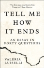 Tell Me How it Ends : An Essay in Forty Questions - Book