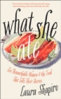 What She Ate : Six Remarkable Women and the Food That Tells Their Stories - Book