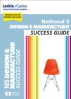 National 5 Design and Manufacture Revision Guide : Success Guide for Cfe Sqa Exams - Book