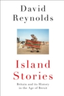 Island Stories : Britain and its History in the Age of Brexit - Book