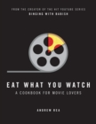 Eat What You Watch: A Cookbook for Movie Lovers - eBook