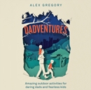 Dadventures : Amazing Outdoor Adventures for Daring Dads and Fearless Kids - eAudiobook