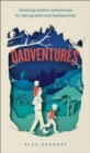 DadVentures : Amazing Outdoor Adventures for Daring Dads and Fearless Kids - Book