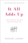 It All Adds Up : The Story of People and Mathematics - Book