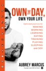 Own the Day, Own Your Life: Optimised practices for waking, working, learning, eating, training, playing, sleeping and sex - eBook