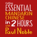 Essential Mandarin Chinese in 2 hours with Paul Noble: Mandarin Chinese Made Easy with Your 1 million-best-selling Personal Language Coach - eAudiobook