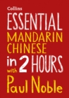 Essential Mandarin Chinese in 2 hours with Paul Noble : Mandarin Chinese Made Easy with Your Bestselling Language Coach - Book