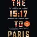 The 15:17 to Paris : The True Story of a Terrorist, a Train and Three American Heroes - eAudiobook