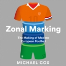 Zonal Marking: The Making of Modern European Football - eAudiobook