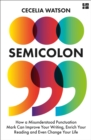 Semicolon: How a misunderstood punctuation mark can improve your writing, enrich your reading and even change your life - eBook