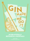 Gin Made Me Do It: 60 Beautifully Botanical Cocktails - eBook