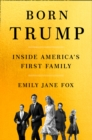Born Trump : Inside America's First Family - Book