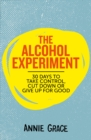 The Alcohol Experiment : 30 Days to Take Control, Cut Down or Give Up for Good - Book