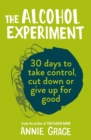The Alcohol Experiment: how to take control of your drinking and enjoy being sober for good - eBook