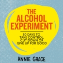 The Alcohol Experiment: how to take control of your drinking and enjoy being sober for good - eAudiobook
