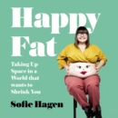Happy Fat: Taking Up Space in a World That Wants to Shrink You - eAudiobook