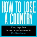 How to Lose a Country: The 7 Steps from Democracy to Dictatorship - eAudiobook